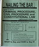 Nailing The Bar: How To Write Criminal Procedure, Civil Procedure and Constitutional Law Law School Exams (Nailing The Bar) (1879563576) by Tim Tyler