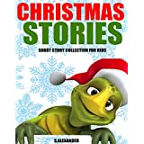 Christmas Stories: Short Stories for Kids (Christmas Jokes and FREE Extras Included) (HUGE Christmas Story Book Collection) ~ Sharlene Alexander