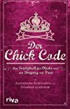 Der Chick Code: Das Gesetzbuch Für Chicks Und Den Umgang Mit Bros