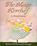 The Magic Kerchief (0823414736) by Larson, Kirby