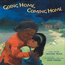 Going Home, Coming Home (       UNABRIDGED) by Truong Tran Narrated by Thuch Anh Tran