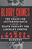 Bloody Crimes: The Chase for Jefferson Davis and the Death Pageant for Lincolns Corpse