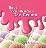 img - for Have Sweet Dreams of Ice Cream book / textbook / text book
