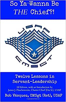 So Ya Wanna Be THE Chief?!: Twelve Lessons In Servant-Leadership