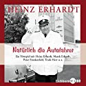 Natürlich die Autofahrer Hörbuch von Heinz Erhardt Gesprochen von: Enkel Marek Erhardt