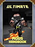 Ultimate Mods Handbook: The Unofficial Minecraft: Mods Guide for Minecrafters (Mobs Handbook)