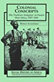 Colonial Conscripts: The Tirailleurs Senegalais in French West Africa, 1857-1960 (Social History of Africa)