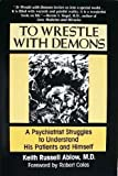 To Wrestle With Demons: A Psychiatrist Struggles to Understand His Patients and Himself