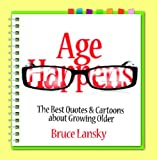 Age Happens: The Best Quotes & Cartoons about Growing Older (1451681313) by Lansky, Bruce