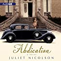 Abdication: A Novel (       UNABRIDGED) by Juliet Nicolson Narrated by Carole Boyd