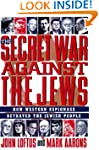 The Secret War Against the Jews: How...