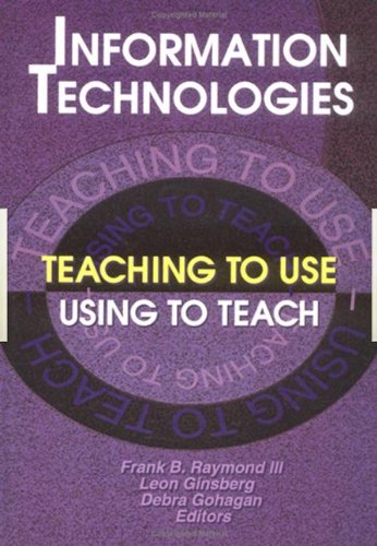 Information Technologies: Teaching to Use—Using to Teach