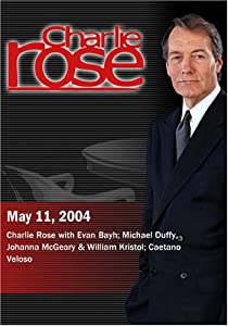 Charlie Rose with Evan Bayh; Michael Duffy, Johanna McGeary & William Kristol; Caetano Veloso (May 11, 2004)