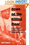 Down on the Killing Floor: Black and White Workers in Chicago's Packinghouses, 1904-54 (Working Class in American History)