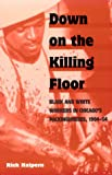 img - for Down on the Killing Floor: Black and White Workers in Chicago's Packinghouses, 1904-54 (Working Class in American History) book / textbook / text book
