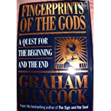 Fingerprints of the Gods: A Quest for the Beginning and the End ~ Graham Hancock