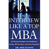 How to Interview Like a Top MBA: Job-Winning Strategies From Headhunters, Fortune 100 Recruiters, and Career Counselors ~ Shelly Leanne