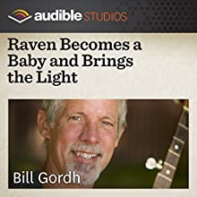 Raven Becomes a Baby and Brings the Light: An Artic Folktale  by Bill Gordh Narrated by Bill Gordh