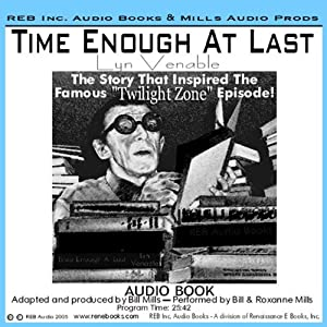 Time Enough at Last: The Inspiration for the Famous Twilight Zone Episode, with Special Commentary | [Lyn Venable]