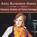 Mystery Stories of Violet Strange (       UNABRIDGED) by Anna Katharine Green Narrated by Shelly Frasier