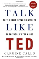 Talk Like TED: The 9 Public-Speaking Secrets of the World's Top Minds Front Cover