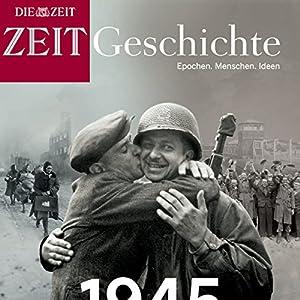 1945: Auschwitz, Berlin, Hiroshima (ZEIT Geschichte) Hörbuch
