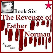 The Revenge of Esther Norman Book Six (       UNABRIDGED) by Barry Gray Narrated by Dora Gaunt