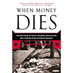 When Money Dies: The Nightmare of Deficit Spending, Devaluation, and Hyperinflation in Weimar, Germany | Adam Fergusson