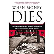 When Money Dies: The Nightmare of Deficit Spending, Devaluation, and Hyperinflation in Weimar, Germany   [Adam Fergusson]