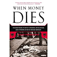 When Money Dies: The Nightmare of Deficit Spending, Devaluation, and Hyperinflation in Weimar, Germany Audiobook by Adam Fergusson Narrated by Antony Ferguson