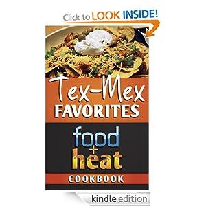 Food+Heat: Tex-Mex Favorites (Food+Heat Cookbooks)