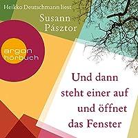 Und dann steht einer auf und öffnet das Fenster Hörbuch von Susann Pásztor Gesprochen von: Heikko Deutschmann