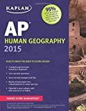 img - for Kaplan AP Human Geography 2015 (Kaplan Test Prep) by Swanson, Kelly (2014) Paperback book / textbook / text book