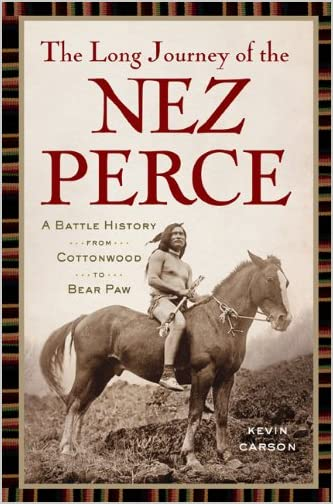 The long journey of the Nez Perce : a battle history from Cottonwood to the Bear Paw