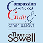 Compassion Versus Guilt and Other Essays | Thomas Sowell