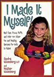 img - for I Made It Myself: Mud Cups, Pizza Puffs, and Over100 Other Fun and Healthy Recipes for Kids to Make by Heather Nissenberg (1998-05-06) book / textbook / text book