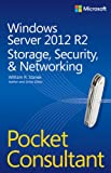 Windows Server 2012 R2 Pocket Consultant: Storage, Security & Networking (0735682593) by Stanek, William R.