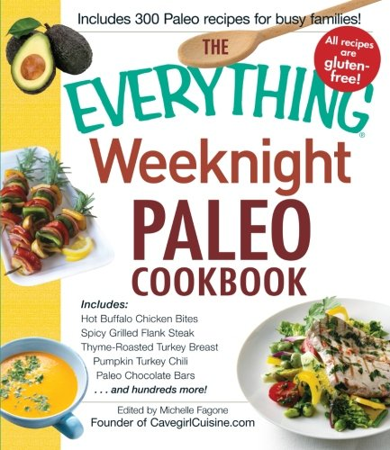 The Everything Weeknight Paleo Cookbook: Includes Hot Buffalo Chicken Bites, Spicy Grilled Flank Steak, Thyme-Roasted Turkey Breast, Pumpkin Turkey Chili, Paleo Chocolate Bars And Hundreds More! front-544898