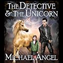 The Detective & The Unicorn Audiobook by Michael Angel Narrated by Alexander Edward Trefethen
