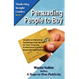 Persuading People to Buy: Insights on Marketing Psychology That Pay Off for Your Company, Professional Practice or Nonprofit Organization (Marketing Insight Guides)