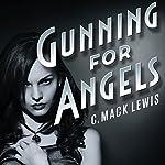 Gunning for Angels: Fallen Angels, Volume 1 | C. Mack Lewis