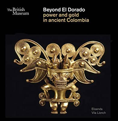Beyond El Dorado: Power and Gold in Ancient Colombia by Elisenda Vila Llonch (2013) Paperback
