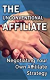 The Unconventional Affiliate: Negotiating Your Own Affiliate Marketing Strategy