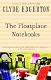The Floatplane Notebooks (Ballantine Reader's Circle) (0345419065) by Edgerton, Clyde
