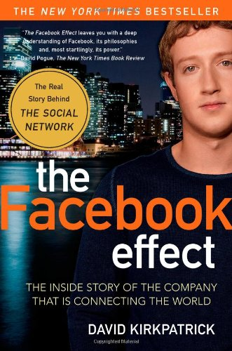 The Facebook Effect: The Inside Story of the Company That...