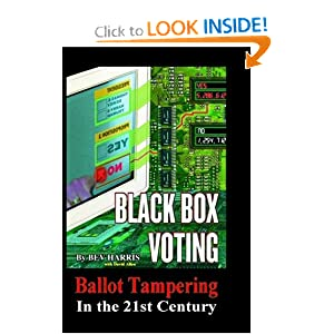 Black Box Voting: Ballot Tampering in the 21st Century Bev Harris and Beverly Harris