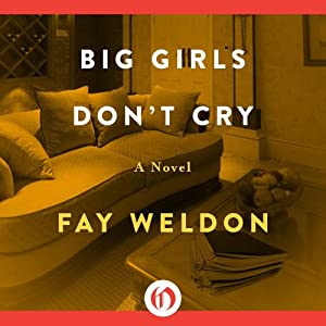 Big Girls Don't Cry: A Novel | [Fay Weldon]