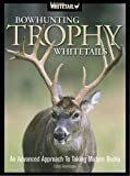 Bowhunting Trophy Whitetails: An Advanced Approach to Taking Mature Bucks
