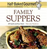 Half-Baked Gourmet: Family Suppers (Half-Baked Gourmet: Partly Homemade,Totally Delicious)