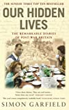 Our Hidden Lives: The Remarkable Diaries of Post-War Britain (0091897335) by Garfield, Simon